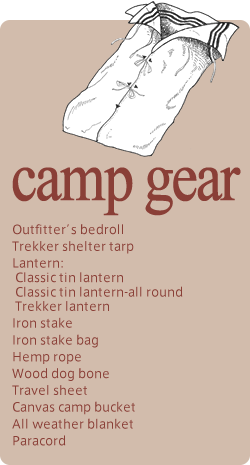 camp&gear Outfitter's bedroll Trekker shelter tarp Lantern: Classic tin lantern  Classic tin lantern-all round Trekker lantern Iron stake Iron stake bag Hemp rope Wood dog bone Travel sheet Canvas camp bucket All weather blanket Paracord