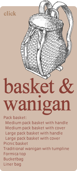 basket&wanigan Pack basket:Medium pack basket with handle Medium pack basket with cover Large pack basket with handle Large pack basket with cover Picnic basket Traditional wanigan with tumpline Formica top Bucketbag Liner bag