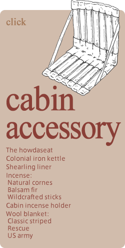 cabin accessory The howdaseat Colonial iron kettle Shearling liner Incense: Natural cornes  Balsam fir  Wildcrafted sticks Cabin incense holder Wool blanket: Classic striped Rescue US army