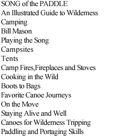 SONG of the PADDLE An Illustrated Guide to Wilderness Camping Bill Mason Playing the Song Campsites Tents Camp Fires,Fireplaces and Stoves Cooking in the Wild Boots to Bags Favorite Canoe Journeys On the Move Staying Alive and Well Canoes for Wilderness Tripping Paddling and Portaging Skills